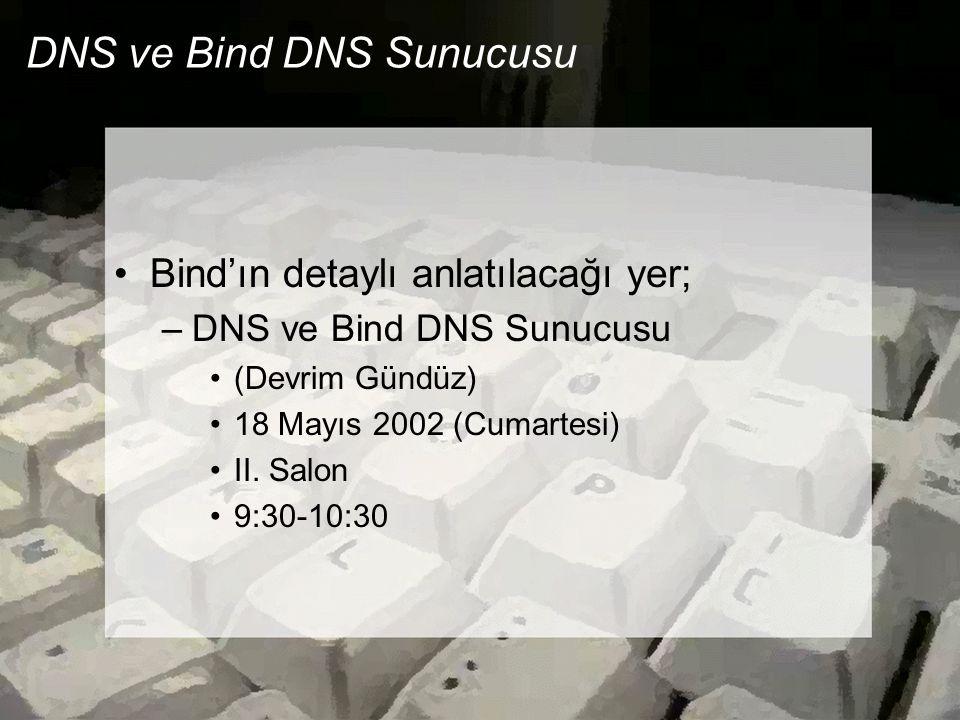DNS ve Bind DNS Sunucusu •Bind'ın detaylı anlatılacağı yer; –DNS ve Bind DNS Sunucusu •(Devrim Gündüz) •18 Mayıs 2002 (Cumartesi) •II. Salon •9:30-10: