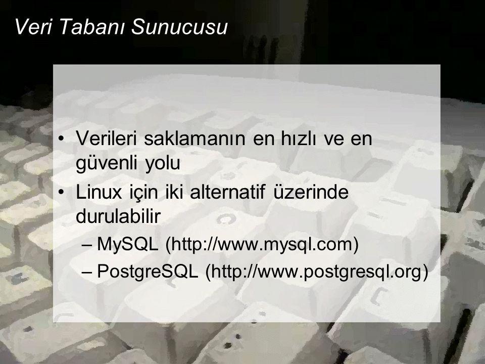 Veri Tabanı Sunucusu •Verileri saklamanın en hızlı ve en güvenli yolu •Linux için iki alternatif üzerinde durulabilir –MySQL (http://www.mysql.com) –P