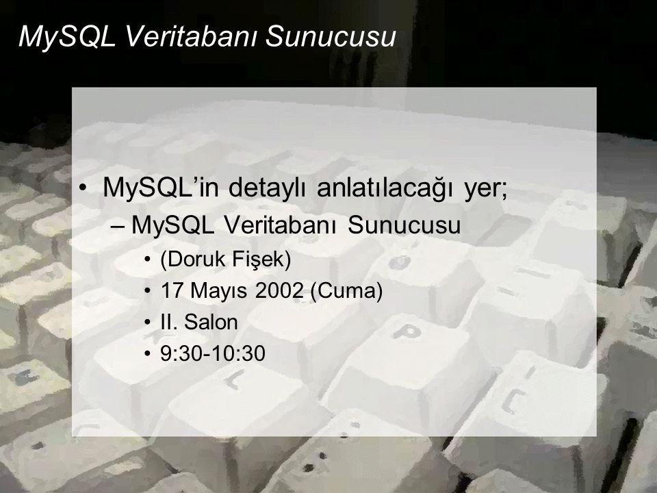 MySQL Veritabanı Sunucusu •MySQL'in detaylı anlatılacağı yer; –MySQL Veritabanı Sunucusu •(Doruk Fişek) •17 Mayıs 2002 (Cuma) •II. Salon •9:30-10:30