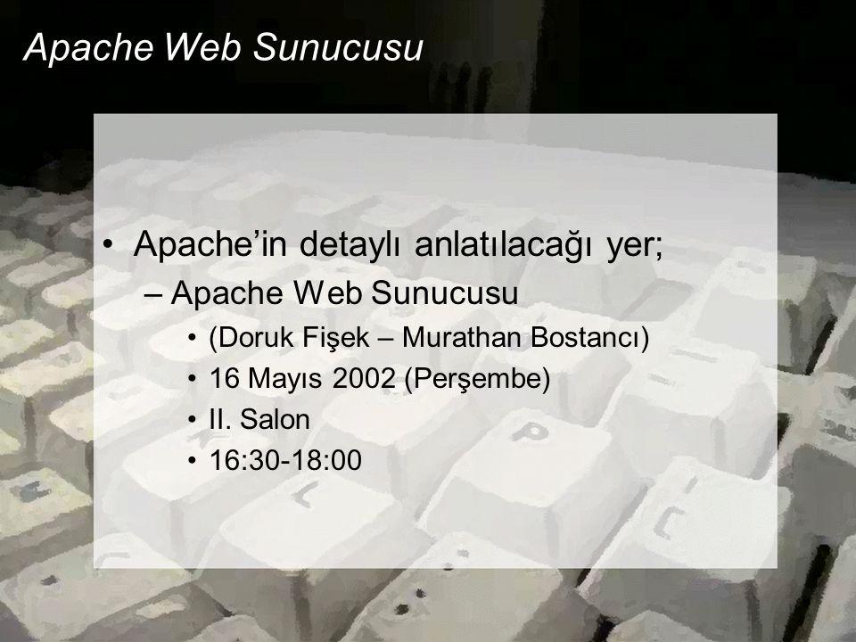 Apache Web Sunucusu •Apache'in detaylı anlatılacağı yer; –Apache Web Sunucusu •(Doruk Fişek – Murathan Bostancı) •16 Mayıs 2002 (Perşembe) •II. Salon