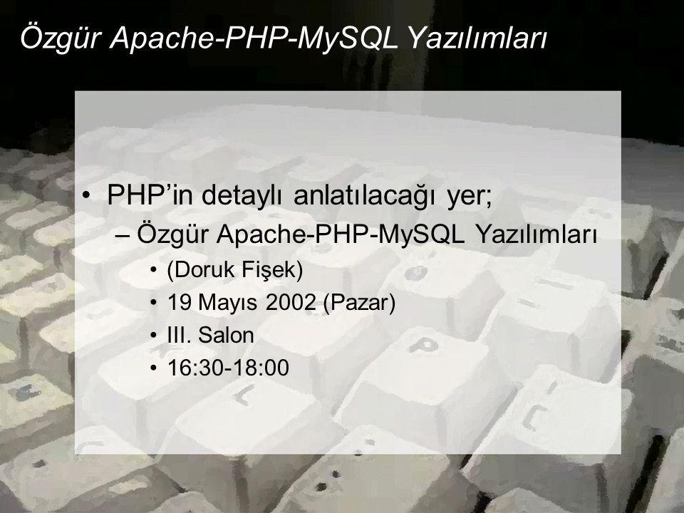 Özgür Apache-PHP-MySQL Yazılımları •PHP'in detaylı anlatılacağı yer; –Özgür Apache-PHP-MySQL Yazılımları •(Doruk Fişek) •19 Mayıs 2002 (Pazar) •III. S