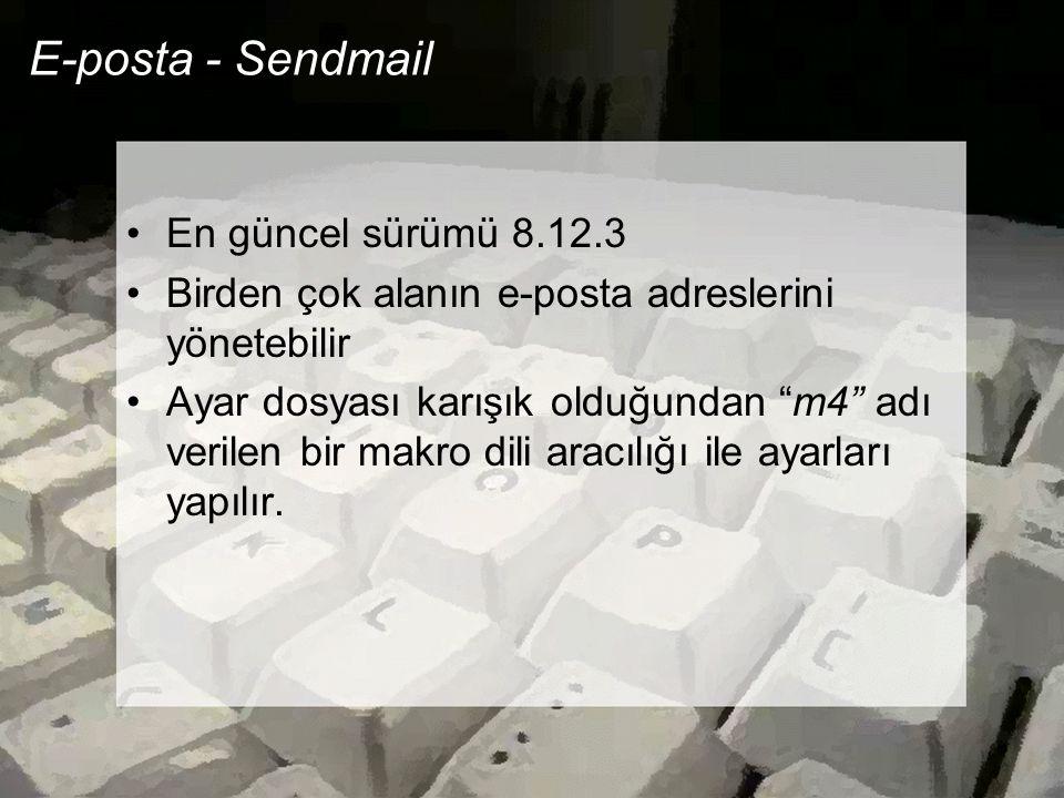 """E-posta - Sendmail •En güncel sürümü 8.12.3 •Birden çok alanın e-posta adreslerini yönetebilir •Ayar dosyası karışık olduğundan """"m4"""" adı verilen bir m"""