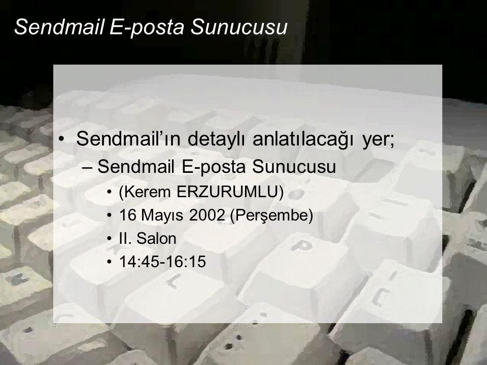 Sendmail E-posta Sunucusu •Sendmail'ın detaylı anlatılacağı yer; –Sendmail E-posta Sunucusu •(Kerem ERZURUMLU) •16 Mayıs 2002 (Perşembe) •II. Salon •1