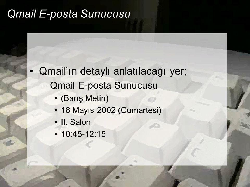 Qmail E-posta Sunucusu •Qmail'ın detaylı anlatılacağı yer; –Qmail E-posta Sunucusu •(Barış Metin) •18 Mayıs 2002 (Cumartesi) •II. Salon •10:45-12:15