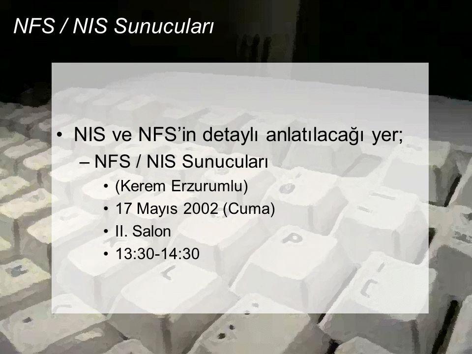NFS / NIS Sunucuları •NIS ve NFS'in detaylı anlatılacağı yer; –NFS / NIS Sunucuları •(Kerem Erzurumlu) •17 Mayıs 2002 (Cuma) •II. Salon •13:30-14:30