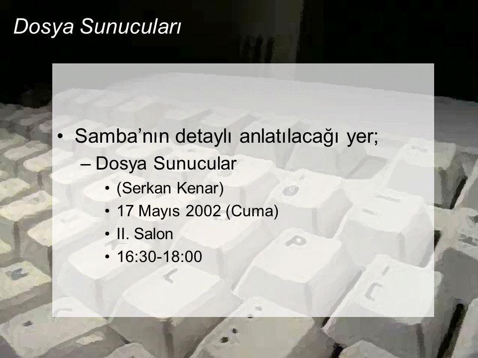 Dosya Sunucuları •Samba'nın detaylı anlatılacağı yer; –Dosya Sunucular •(Serkan Kenar) •17 Mayıs 2002 (Cuma) •II. Salon •16:30-18:00