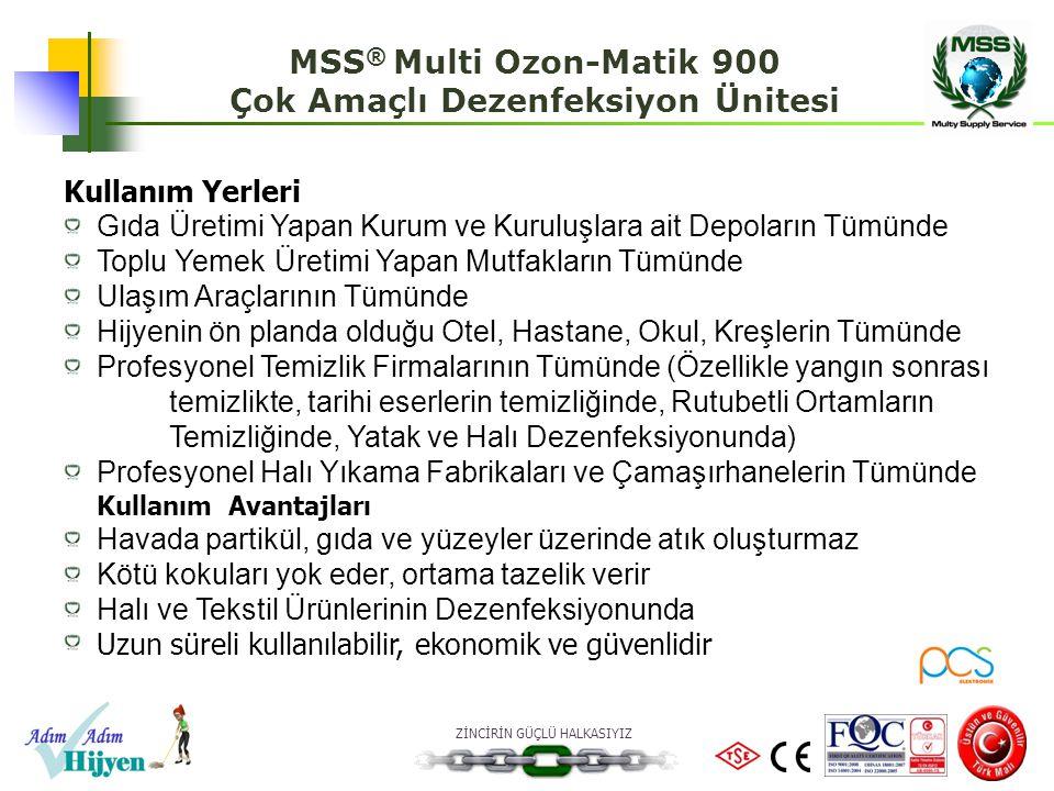 ZİNCİRİN GÜÇLÜ HALKASIYIZ MSS ® Multi Ozon-Matik 900 Çok Amaçlı Dezenfeksiyon Ünitesi Kullanım Yerleri GıdaÜretimi Yapan Kurum ve Kuruluşlara ait Depo