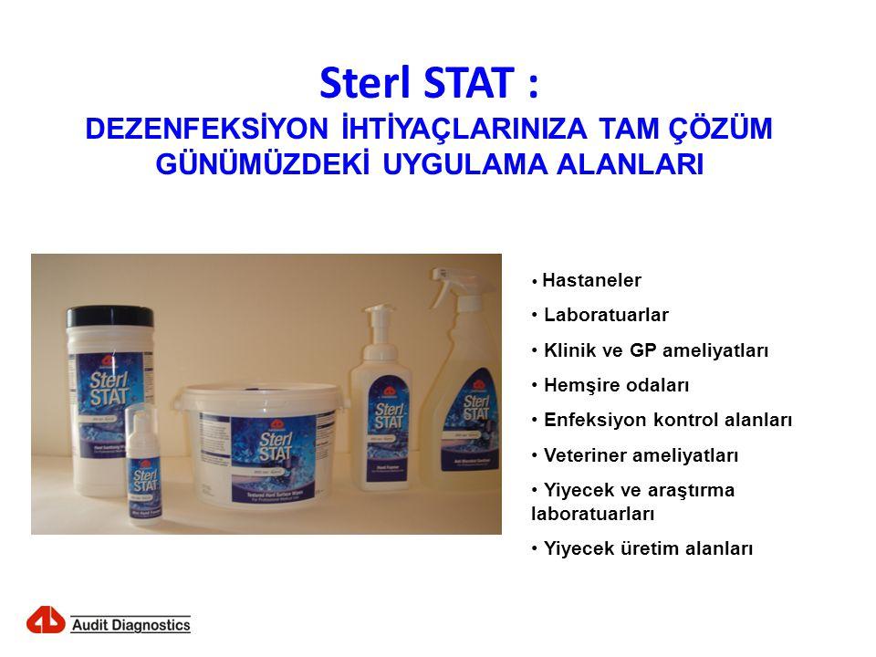 Sterl STAT : DEZENFEKSİYON İHTİYAÇLARINIZA TAM ÇÖZÜM GÜNÜMÜZDEKİ UYGULAMA ALANLARI • Hastaneler • Laboratuarlar • Klinik ve GP ameliyatları • Hemşire odaları • Enfeksiyon kontrol alanları • Veteriner ameliyatları • Yiyecek ve araştırma laboratuarları • Yiyecek üretim alanları