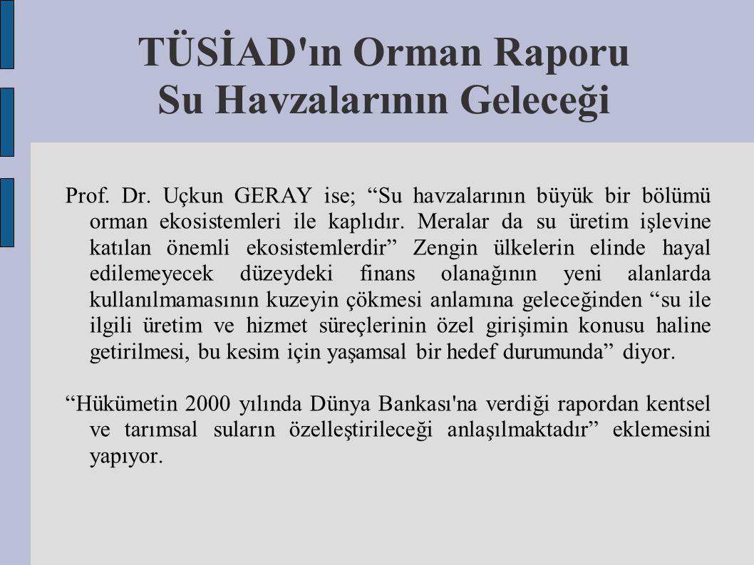 """Prof. Dr. Uçkun GERAY ise; """"Su havzalarının büyük bir bölümü orman ekosistemleri ile kaplıdır. Meralar da su üretim işlevine katılan önemli ekosisteml"""