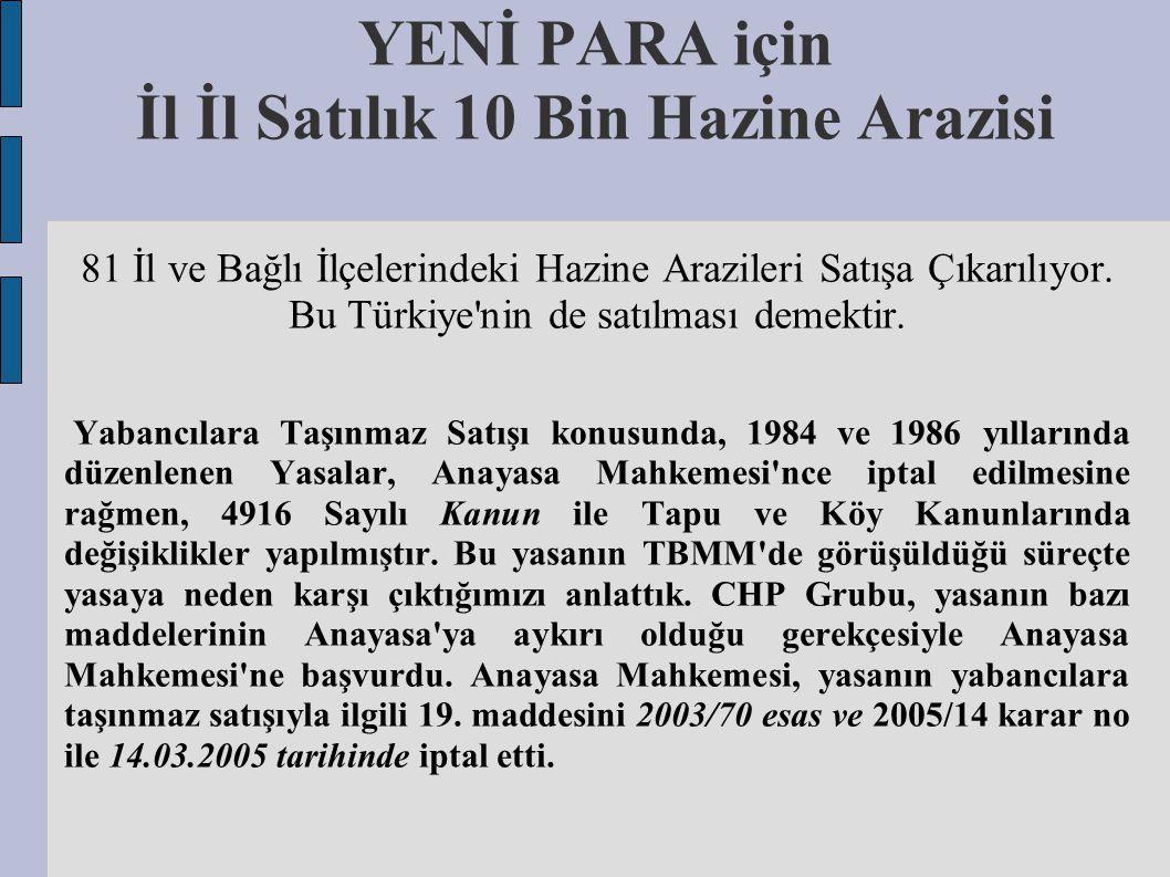 YENİ PARA için İl İl Satılık 10 Bin Hazine Arazisi 81 İl ve Bağlı İlçelerindeki Hazine Arazileri Satışa Çıkarılıyor. Bu Türkiye'nin de satılması demek
