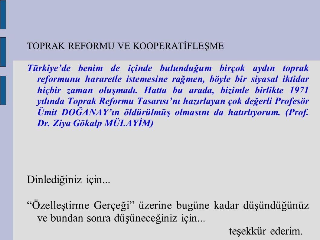 TOPRAK REFORMU VE KOOPERATİFLEŞME Türkiye'de benim de içinde bulunduğum birçok aydın toprak reformunu hararetle istemesine rağmen, böyle bir siyasal i