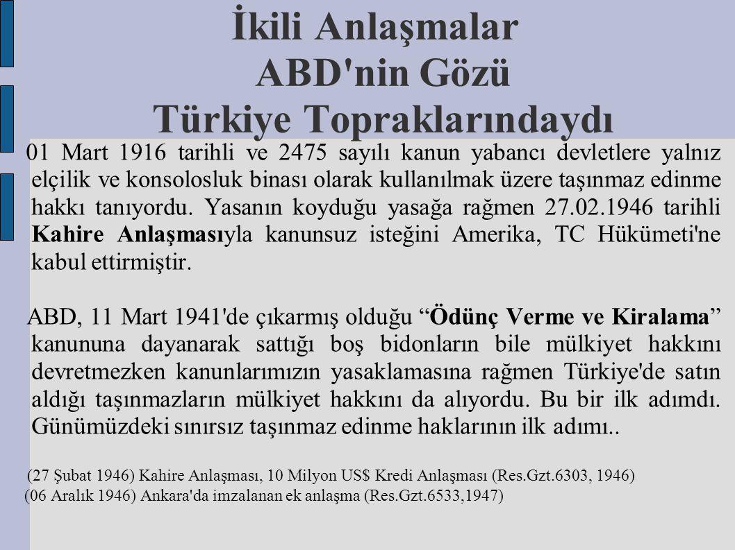İkili Anlaşmalar ABD'nin Gözü Türkiye Topraklarındaydı 01 Mart 1916 tarihli ve 2475 sayılı kanun yabancı devletlere yalnız elçilik ve konsolosluk bina