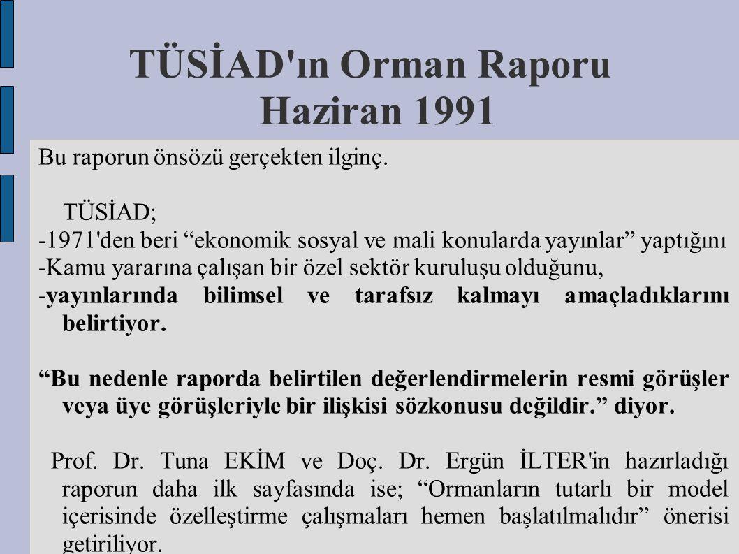 """TÜSİAD'ın Orman Raporu Haziran 1991 Bu raporun önsözü gerçekten ilginç. TÜSİAD; -1971'den beri """"ekonomik sosyal ve mali konularda yayınlar"""" yaptığını"""