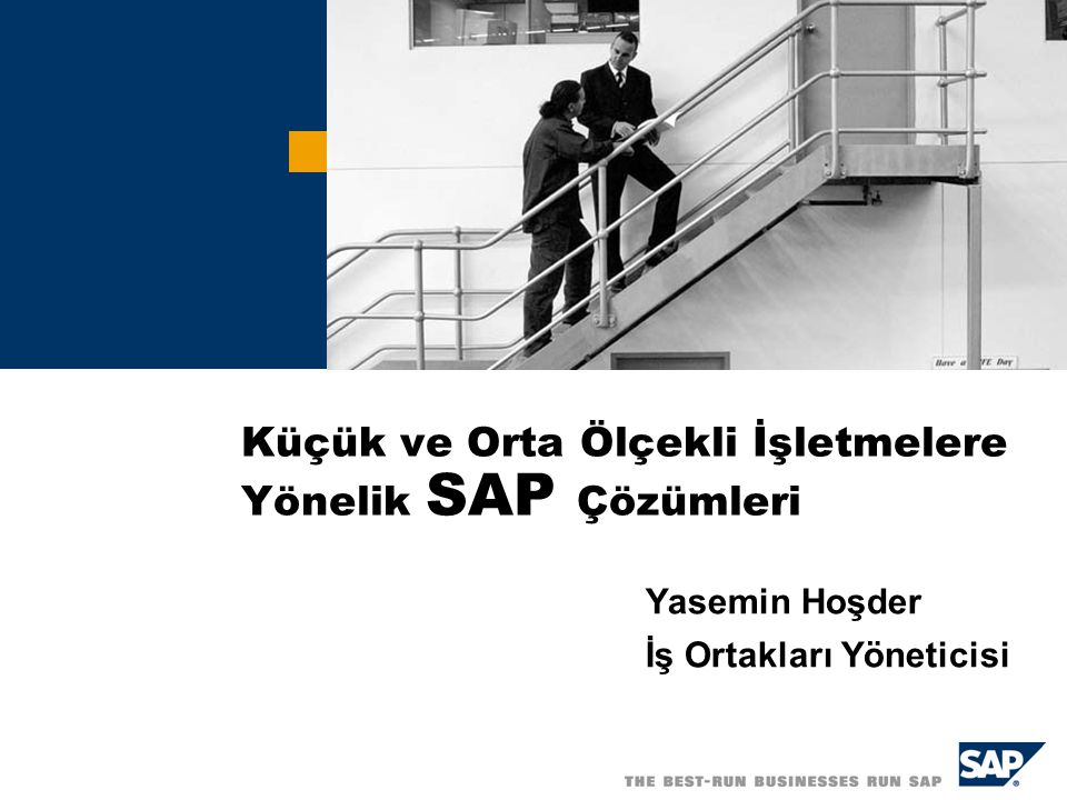 Küçük ve Orta Ölçekli İşletmelere Yönelik SAP Çözümleri Yasemin Hoşder İş Ortakları Yöneticisi