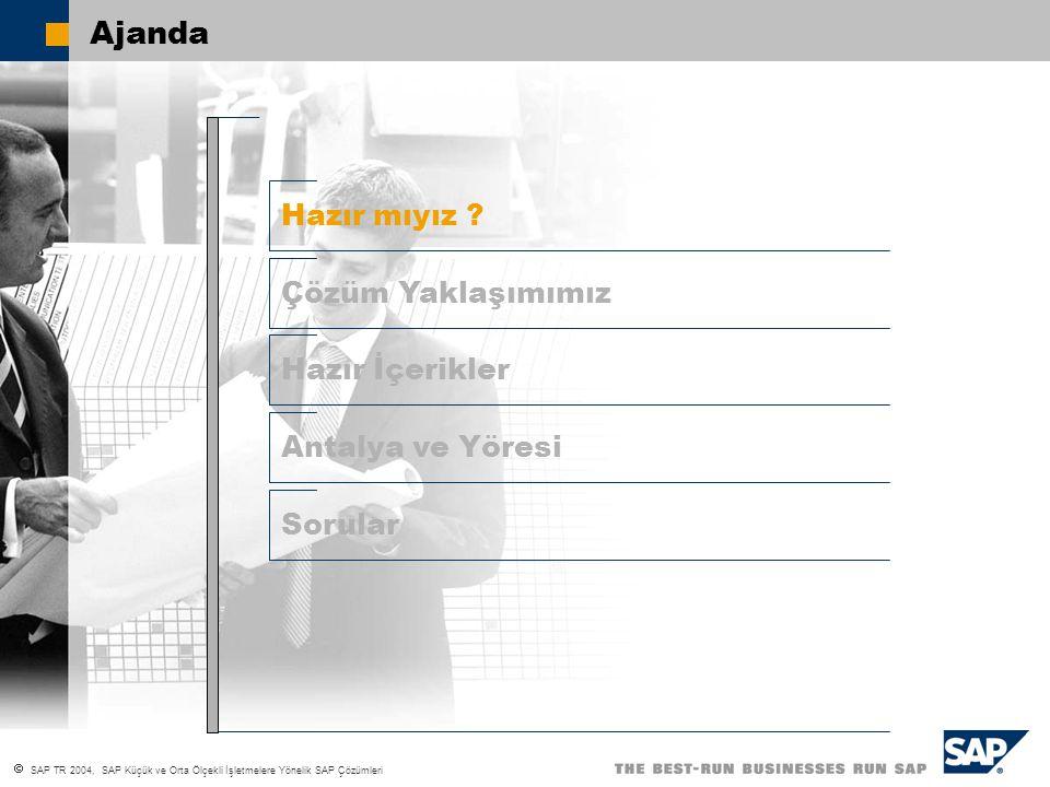  SAP TR 2004, SAP Küçük ve Orta Ölçekli İşletmelere Yönelik SAP Çözümleri Ajanda Hazır İçerikler Çözüm Yaklaşımımız Sorular Antalya ve Yöresi Hazır mıyız ?