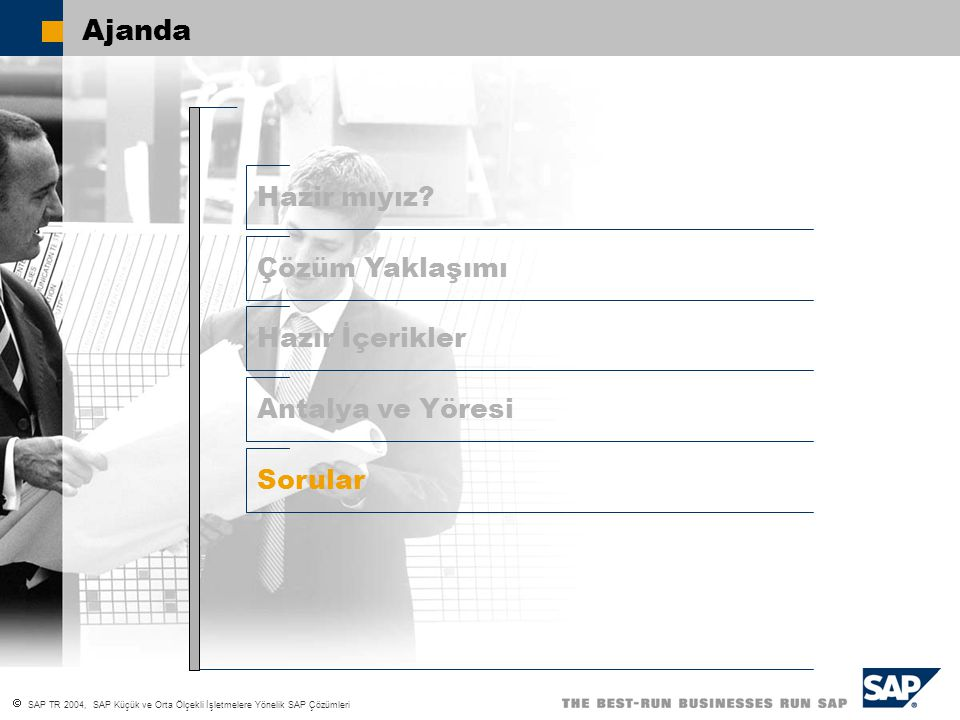  SAP TR 2004, SAP Küçük ve Orta Ölçekli İşletmelere Yönelik SAP Çözümleri Ajanda Hazır İçerikler Çözüm Yaklaşımı Sorular Antalya ve Yöresi Hazir mıyız?