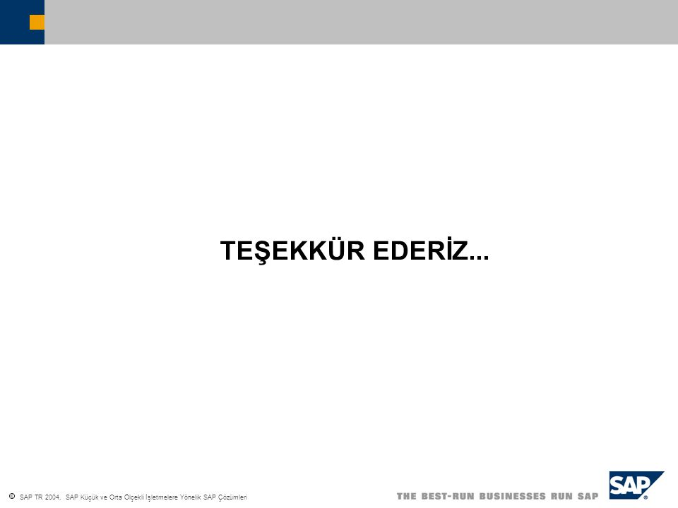  SAP TR 2004, SAP Küçük ve Orta Ölçekli İşletmelere Yönelik SAP Çözümleri TEŞEKKÜR EDERİZ...