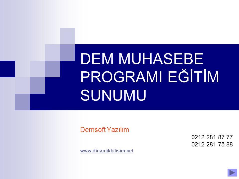 DEM MUHASEBE PROGRAMI EĞİTİM SUNUMU Demsoft Yazılım 0212 281 87 77 0212 281 75 88 www.dinamikbilisim.net
