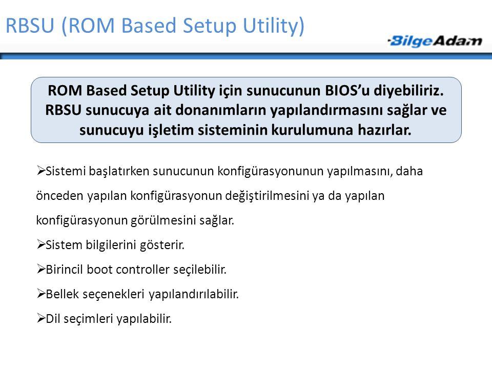 RBSU (ROM Based Setup Utility)  Sistemi başlatırken sunucunun konfigürasyonunun yapılmasını, daha önceden yapılan konfigürasyonun değiştirilmesini ya
