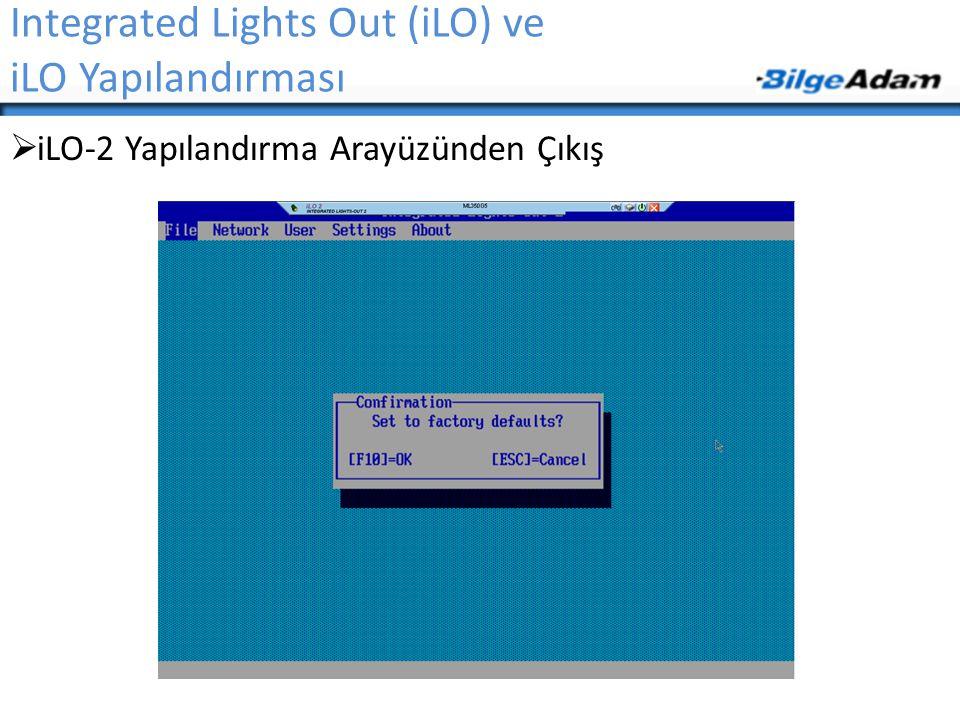 Integrated Lights Out (iLO) ve iLO Yapılandırması  iLO-2 Yapılandırma Arayüzünden Çıkış