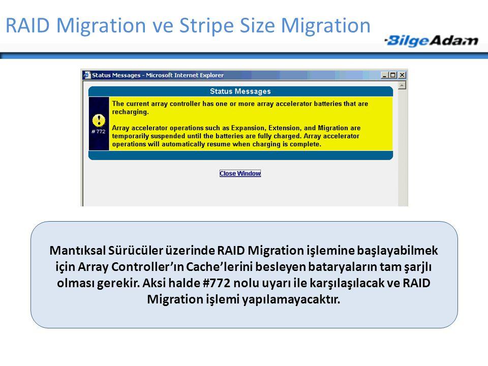 RAID Migration ve Stripe Size Migration Mantıksal Sürücüler üzerinde RAID Migration işlemine başlayabilmek için Array Controller'ın Cache'lerini besle