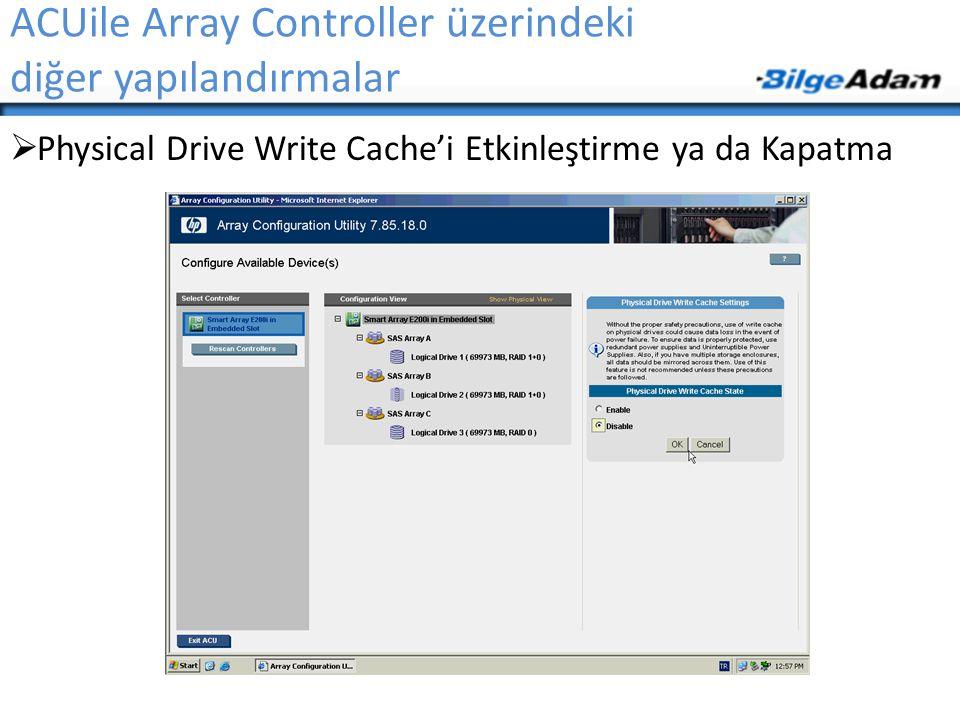 ACUile Array Controller üzerindeki diğer yapılandırmalar  Physical Drive Write Cache'i Etkinleştirme ya da Kapatma