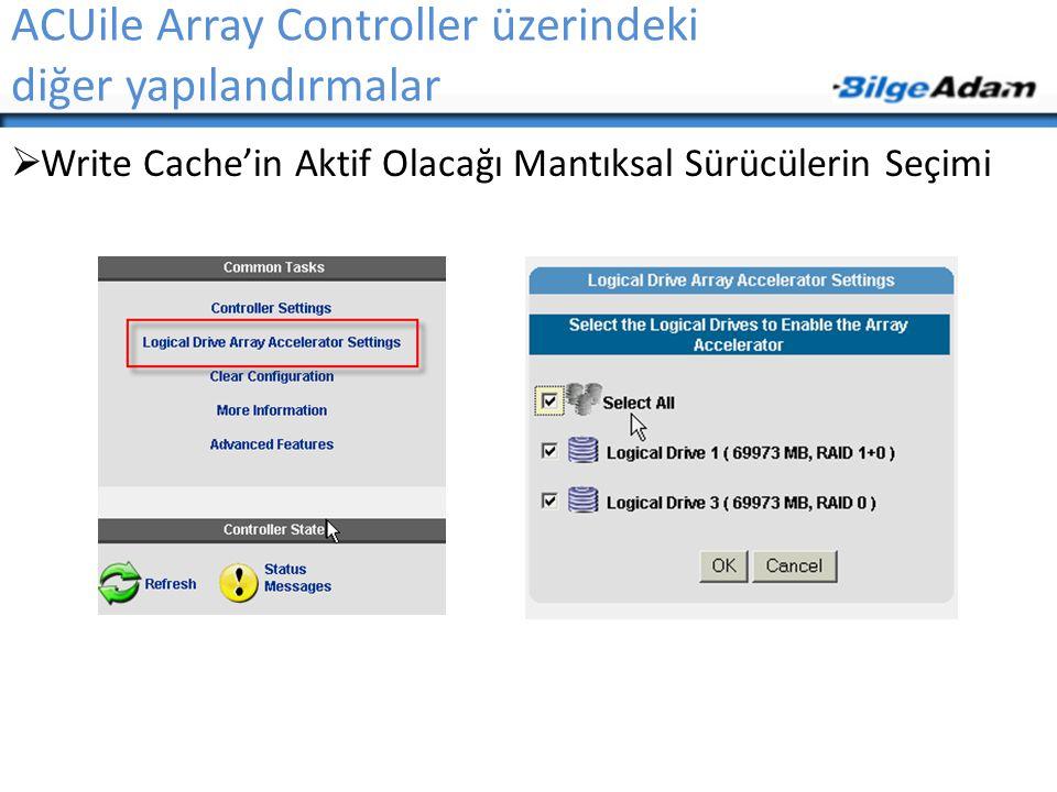 ACUile Array Controller üzerindeki diğer yapılandırmalar  Write Cache'in Aktif Olacağı Mantıksal Sürücülerin Seçimi