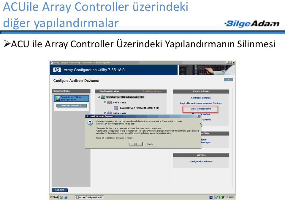 ACUile Array Controller üzerindeki diğer yapılandırmalar  ACU ile Array Controller Üzerindeki Yapılandırmanın Silinmesi