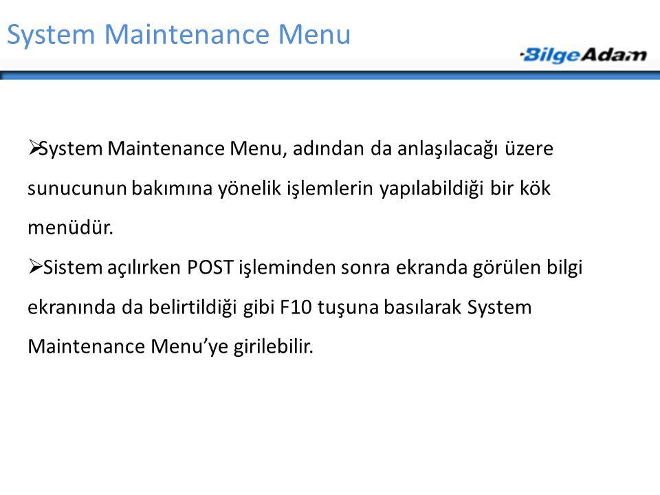 System Maintenance Menu  System Maintenance Menu, adından da anlaşılacağı üzere sunucunun bakımına yönelik işlemlerin yapılabildiği bir kök menüdür.