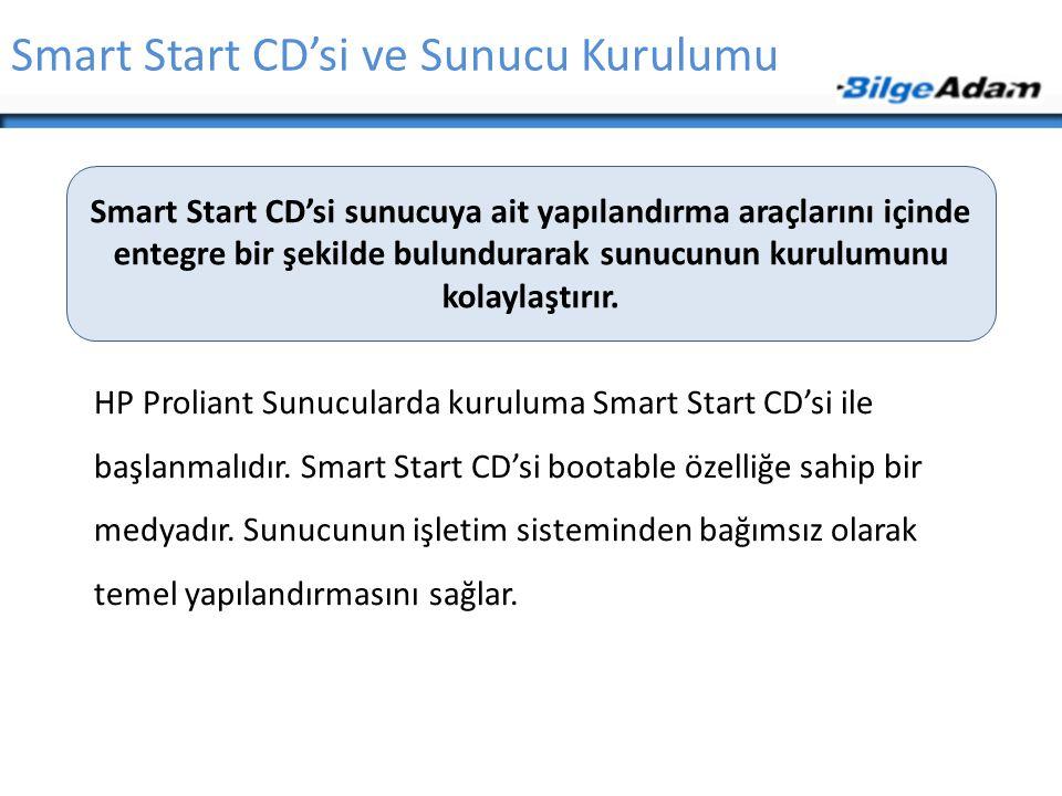 Smart Start CD'si ve Sunucu Kurulumu HP Proliant Sunucularda kuruluma Smart Start CD'si ile başlanmalıdır. Smart Start CD'si bootable özelliğe sahip b