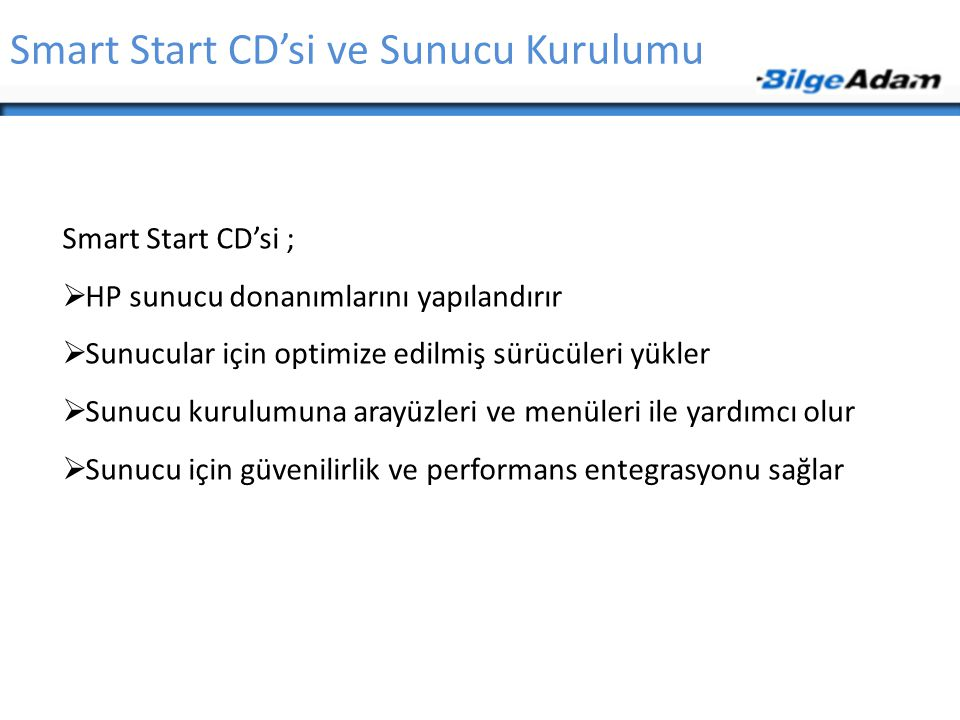 Smart Start CD'si ve Sunucu Kurulumu Smart Start CD'si ;  HP sunucu donanımlarını yapılandırır  Sunucular için optimize edilmiş sürücüleri yükler 