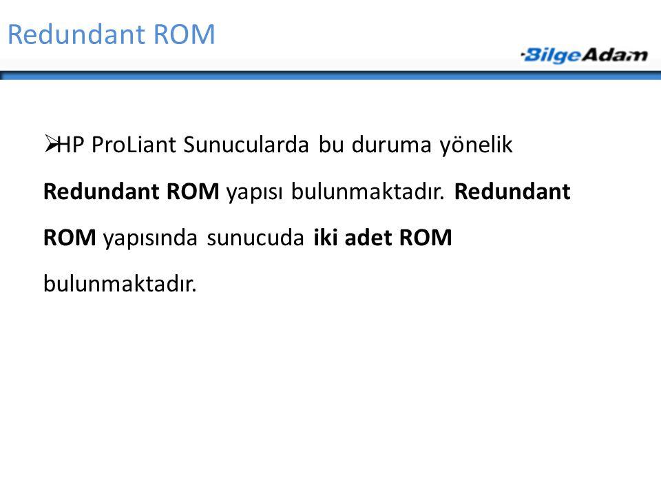 Redundant ROM  HP ProLiant Sunucularda bu duruma yönelik Redundant ROM yapısı bulunmaktadır. Redundant ROM yapısında sunucuda iki adet ROM bulunmakta