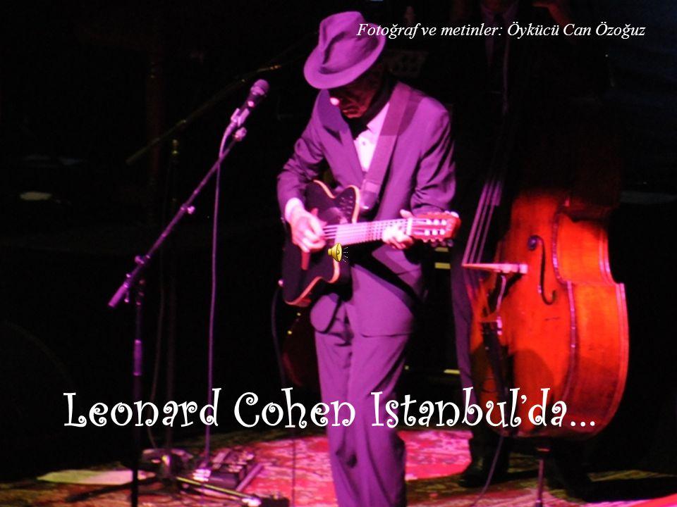 Leonard Cohen Istanbul'da… Fotoğraf ve metinler: Öykücü Can Özoğuz