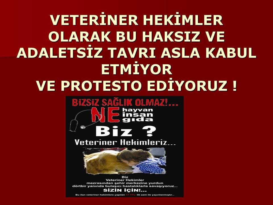 VETERİNER HEKİMLER OLARAK BU HAKSIZ VE ADALETSİZ TAVRI ASLA KABUL ETMİYOR VE PROTESTO EDİYORUZ !