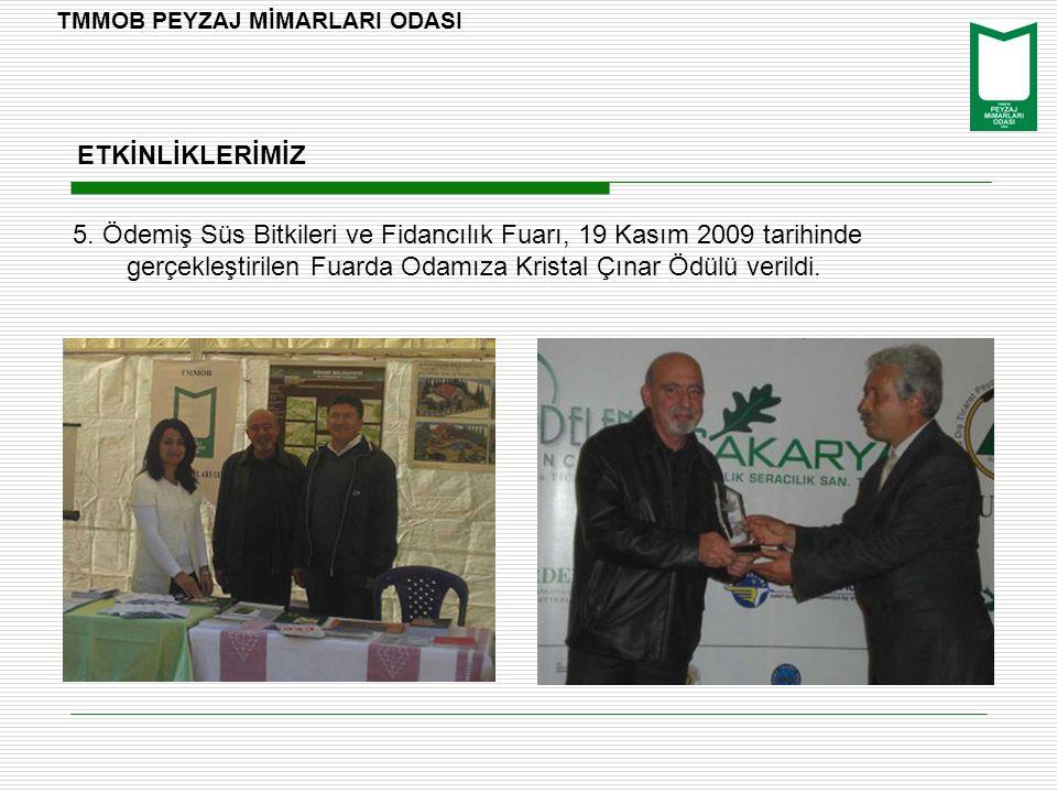 5. Ödemiş Süs Bitkileri ve Fidancılık Fuarı, 19 Kasım 2009 tarihinde gerçekleştirilen Fuarda Odamıza Kristal Çınar Ödülü verildi. TMMOB PEYZAJ MİMARLA