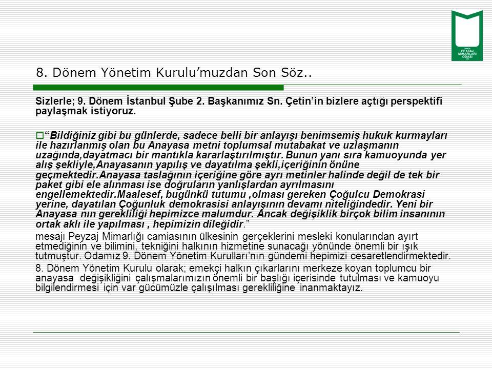 8. Dönem Yönetim Kurulu'muzdan Son Söz.. Sizlerle; 9. Dönem İstanbul Şube 2. Başkanımız Sn. Çetin'in bizlere açtığı perspektifi paylaşmak istiyoruz. 