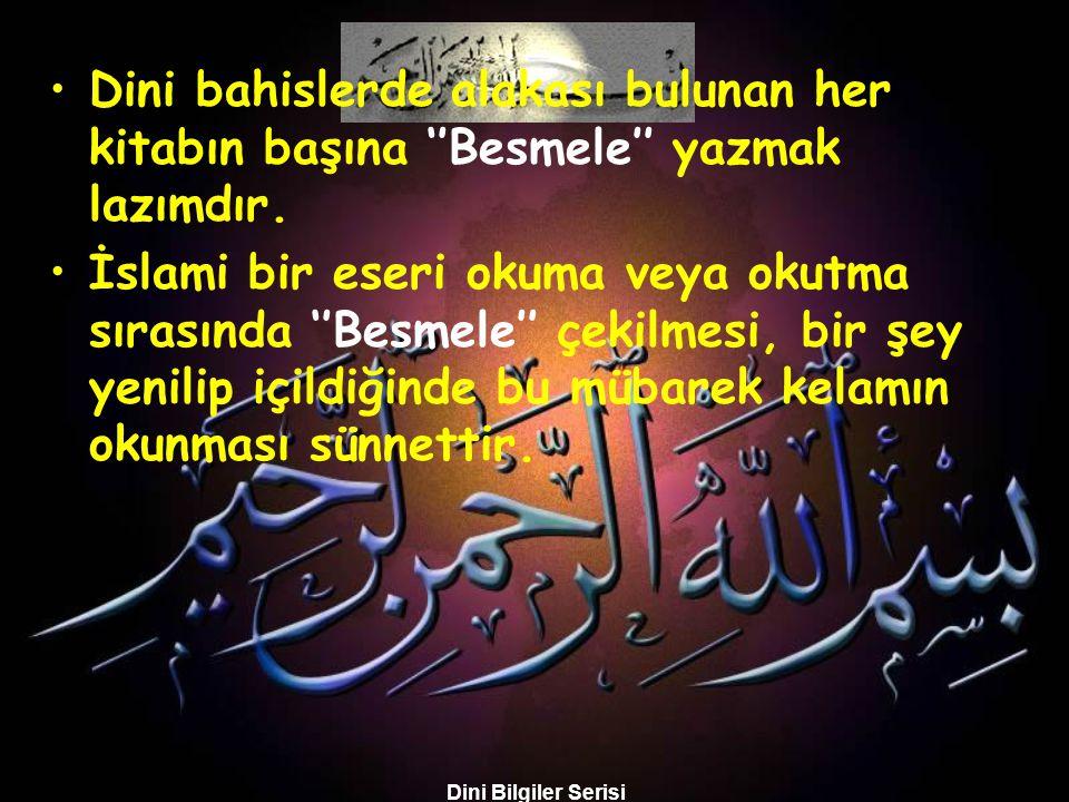 Dini Bilgiler Serisi •Dini bahislerde alakası bulunan her kitabın başına ''Besmele'' yazmak lazımdır.