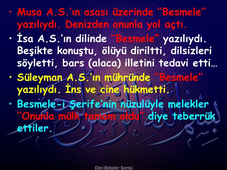 Dini Bilgiler Serisi •Musa A.S.'ın asası üzerinde ''Besmele'' yazılıydı.