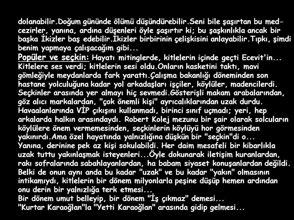 Bugün Karaoğlan'ın yaşgünü... 1925'in 28 Mayıs günü Beşiktaş Akaretler'de dünyaya gelmişti Bülent Ecevit... İkizler burcu.Benim burçlarla ilgim yoktur