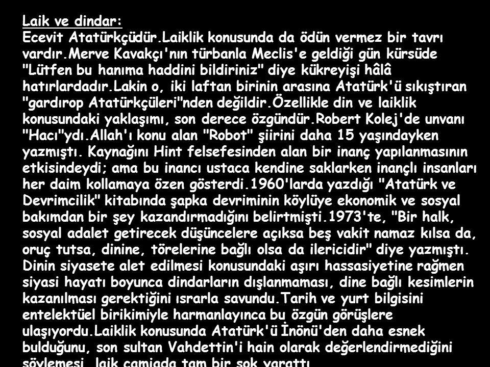 Ciddi ve çocuksu: En yaman siyasi rakipleri bile teslim eder ki Ecevit, sözü ciddiye alınan, dengeli, ilkeli bir liderdir.Ciddidir.Onu eğlenceli bir p