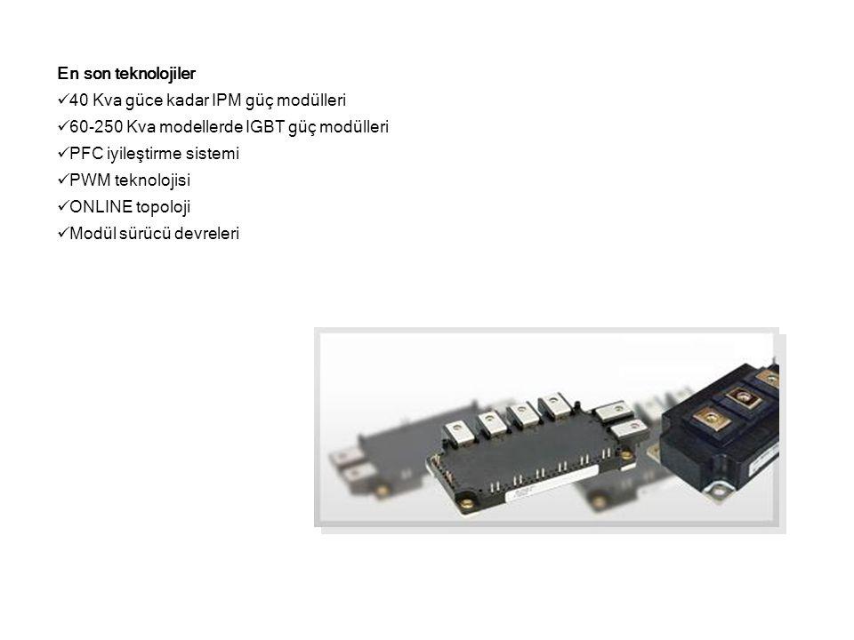 En son teknolojiler  40 Kva güce kadar IPM güç modülleri  60-250 Kva modellerde IGBT güç modülleri  PFC iyileştirme sistemi  PWM teknolojisi  ONL
