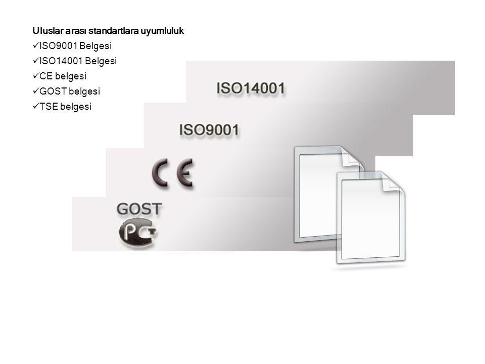 Uluslar arası standartlara uyumluluk  ISO9001 Belgesi  ISO14001 Belgesi  CE belgesi  GOST belgesi  TSE belgesi