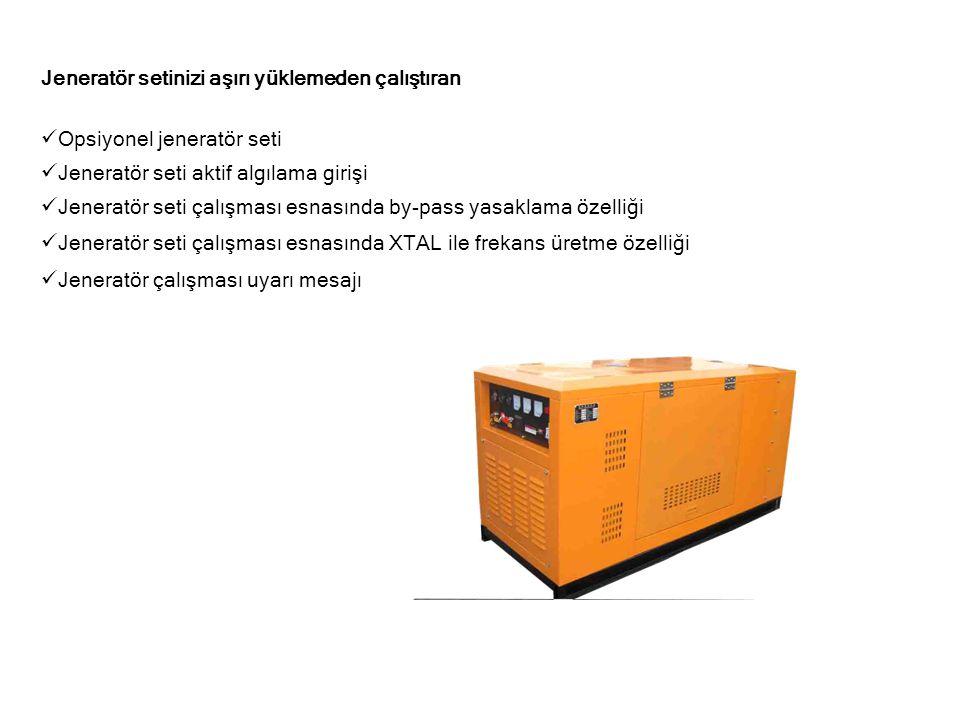 Jeneratör setinizi aşırı yüklemeden çalıştıran  Opsiyonel jeneratör seti  Jeneratör seti aktif algılama girişi  Jeneratör seti çalışması esnasında
