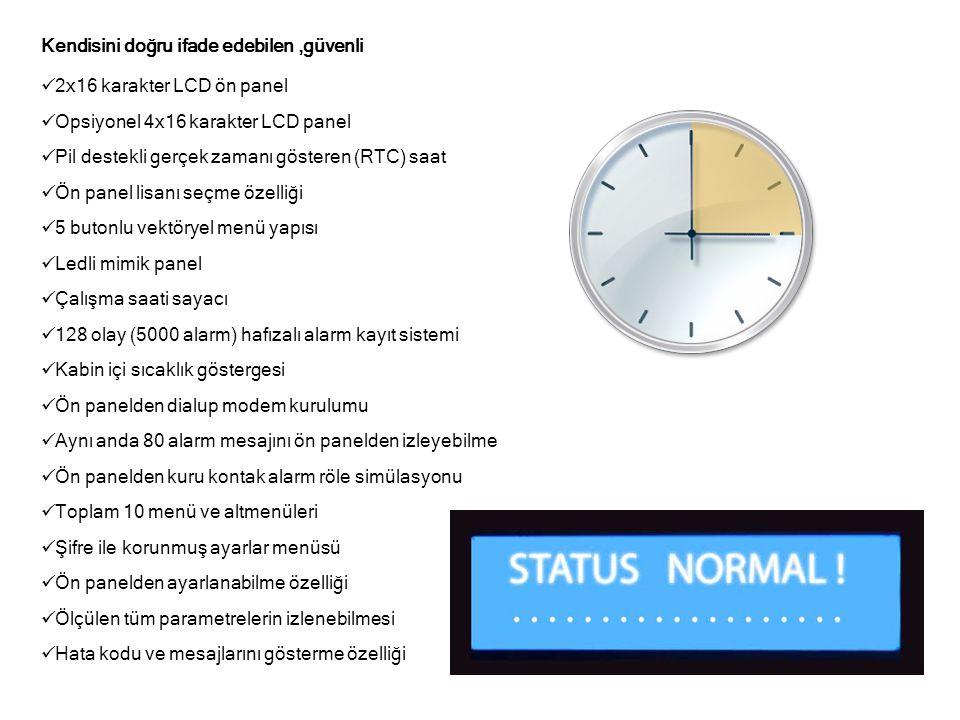 Kendisini doğru ifade edebilen,güvenli  2x16 karakter LCD ön panel  Opsiyonel 4x16 karakter LCD panel  Pil destekli gerçek zamanı gösteren (RTC) sa
