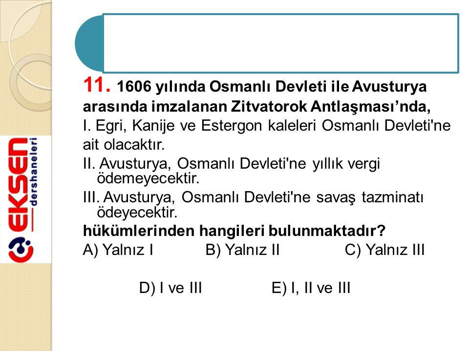 11.1606 yılında Osmanlı Devleti ile Avusturya arasında imzalanan Zitvatorok Antlaşması'nda, I.