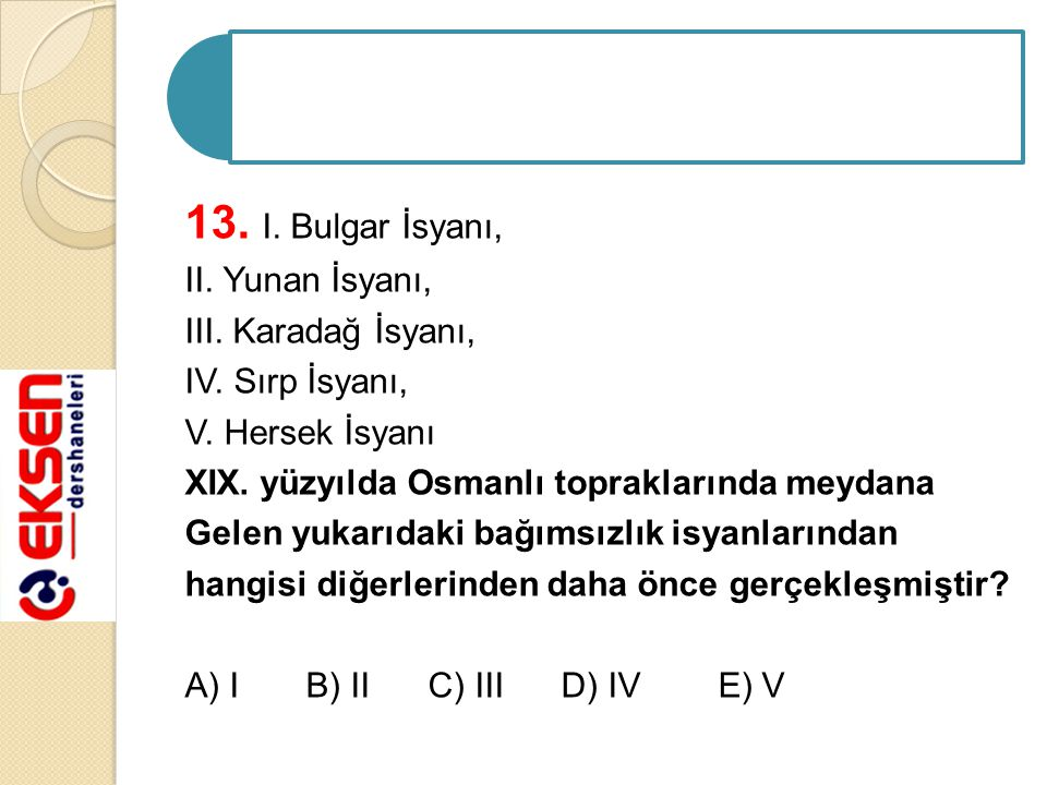 13.I. Bulgar İsyanı, II. Yunan İsyanı, III. Karadağ İsyanı, IV.