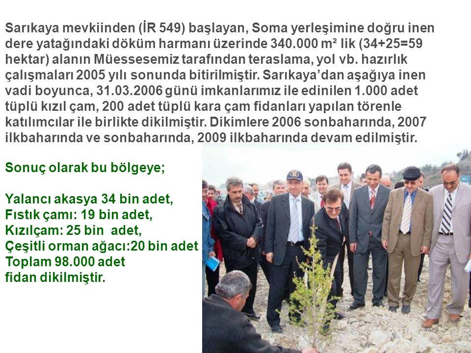Sarıkaya mevkiinden (İR 549) başlayan, Soma yerleşimine doğru inen dere yatağındaki döküm harmanı üzerinde 340.000 m² lik (34+25=59 hektar) alanın Müe