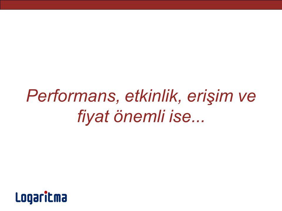 Performans, etkinlik, erişim ve fiyat önemli ise...