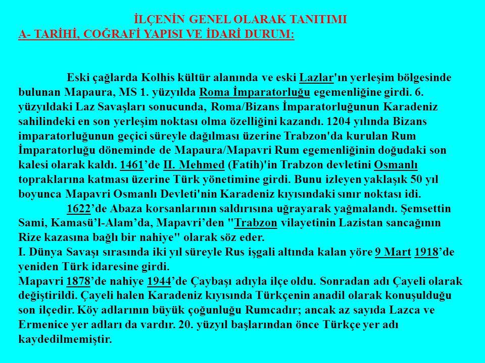 İLÇENİN GENEL OLARAK TANITIMI A- TARİHİ, COĞRAFİ YAPISI VE İDARİ DURUM: Eski çağlarda Kolhis kültür alanında ve eski Lazlar'ın yerleşim bölgesinde bul