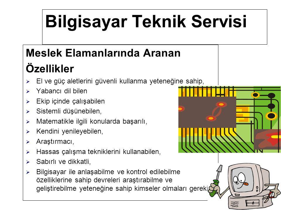 Bilgisayar Teknik Servisi Çalışma Ortamı ve Koşulları  Bilgisayar Teknik Servis Elemanı, teknik servis (bilgisayar toplanan) ortamında, Elektronik devre yapımını gerçekleştirebileceği atölye ortamında çalışır.